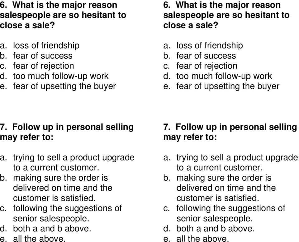 Follow up in personal selling may refer to: a. trying to sell a product upgrade to a current customer. b. making sure the order is delivered on time and the customer is satisfied. c. following the suggestions of senior salespeople.