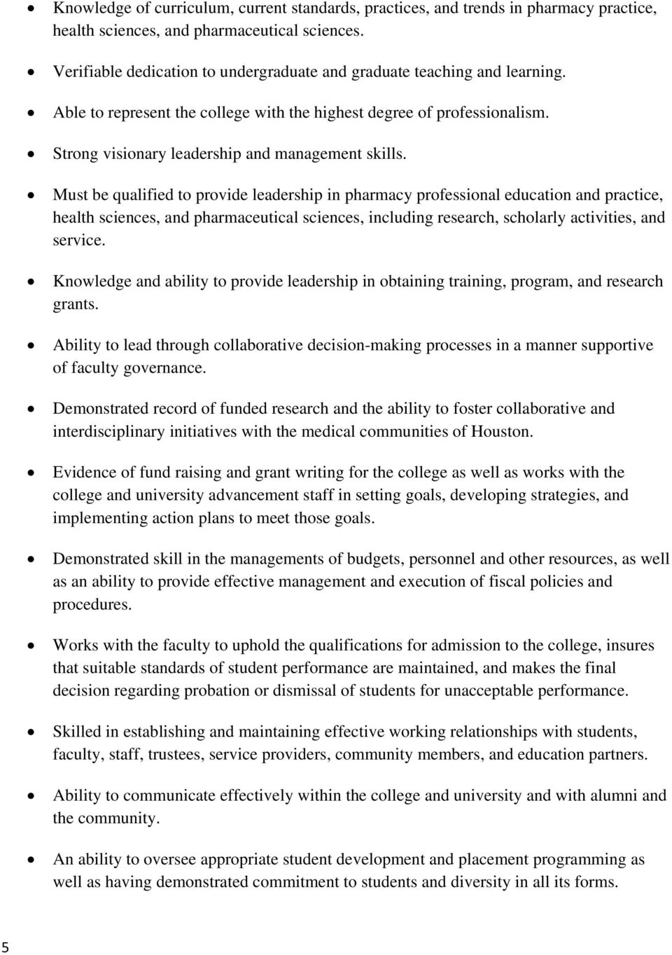 Must be qualified to provide leadership in pharmacy professional education and practice, health sciences, and pharmaceutical sciences, including research, scholarly activities, and service.