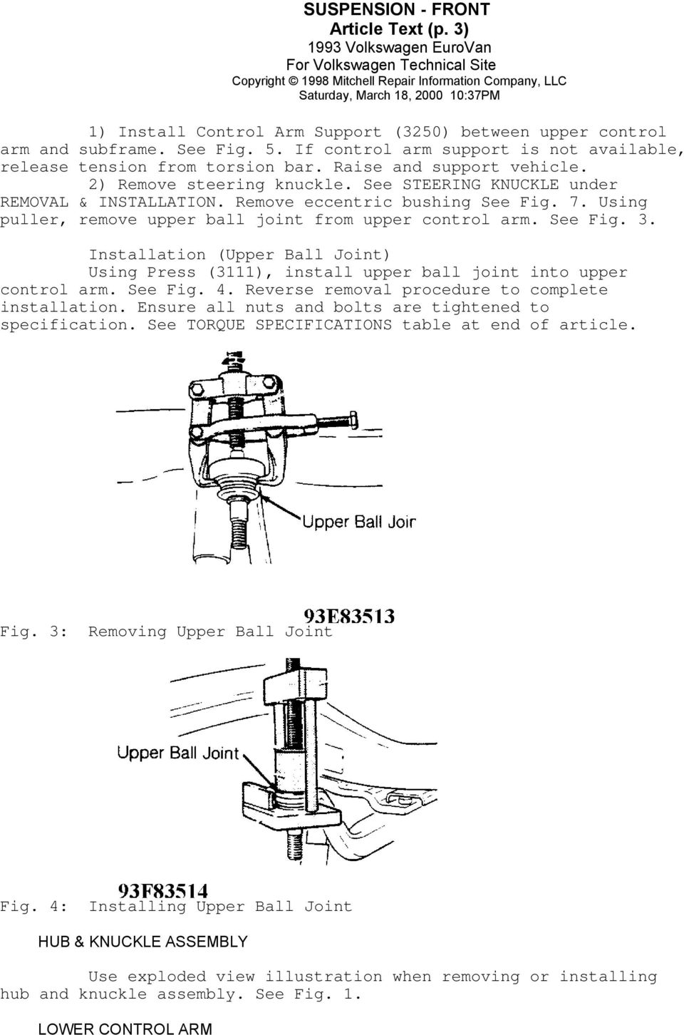 Using puller, remove upper ball joint from upper control arm. See Fig. 3. Installation (Upper Ball Joint) Using Press (3111), install upper ball joint into upper control arm. See Fig. 4.