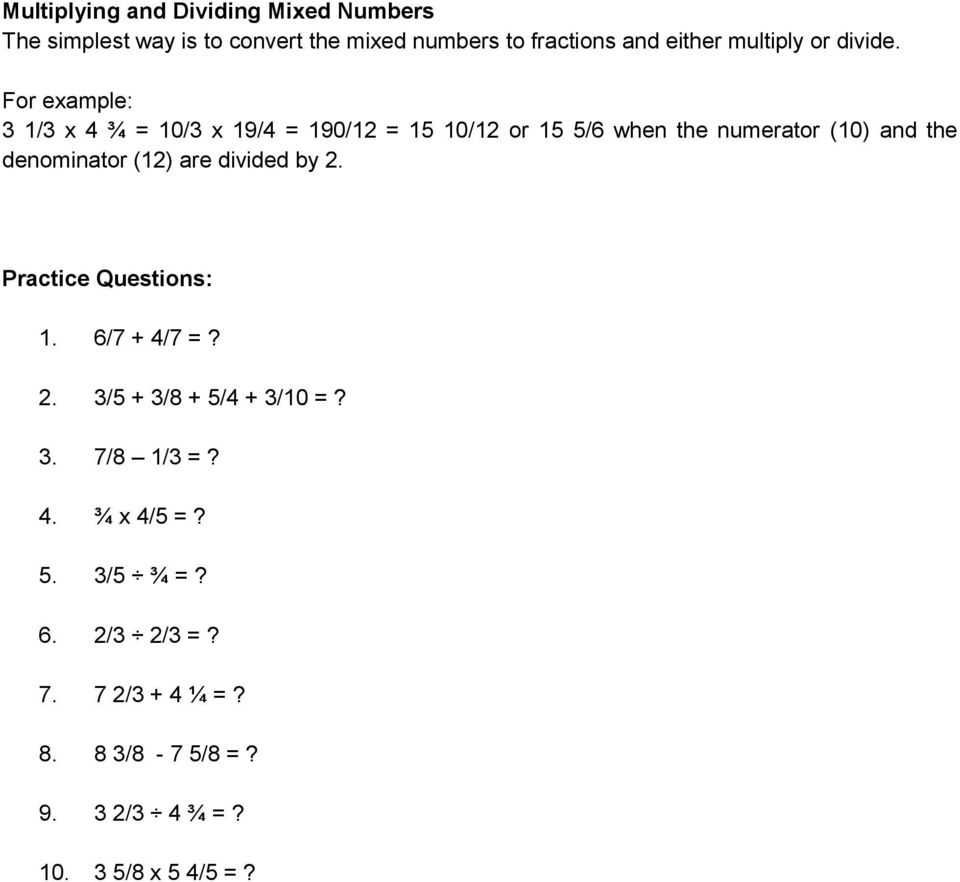 For example: 3 1/3 x 4 ¾ = 10/3 x 19/4 = 190/12 = 15 10/12 or 15 5/6 when the numerator (10) and the denominator