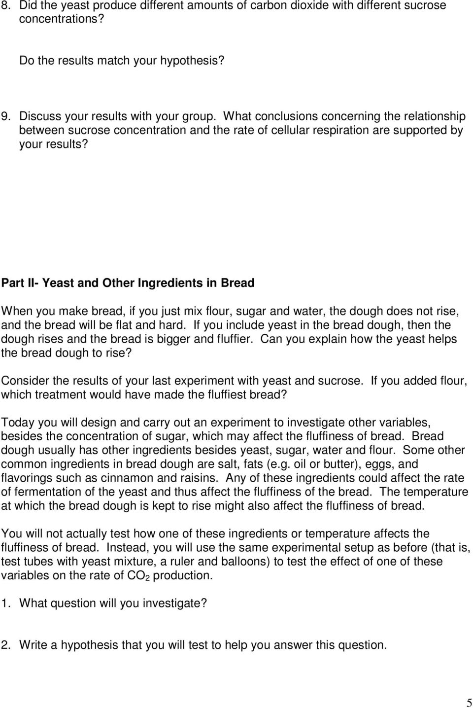 Part II- Yeast and Other Ingredients in Bread When you make bread, if you just mix flour, sugar and water, the dough does not rise, and the bread will be flat and hard.