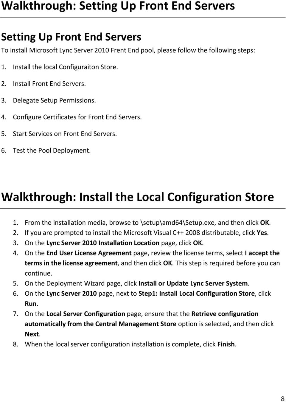 Test the Pool Deployment. Walkthrough: Install the Local Configuration Store 1. From the installation media, browse to \setup\amd64\setup.exe, and then click OK. 2.