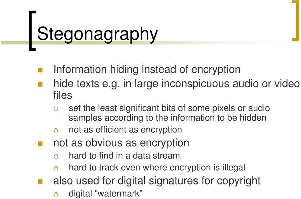 to be hidden not as efficient as encryption not as obvious as encryption hard to find in a data stream