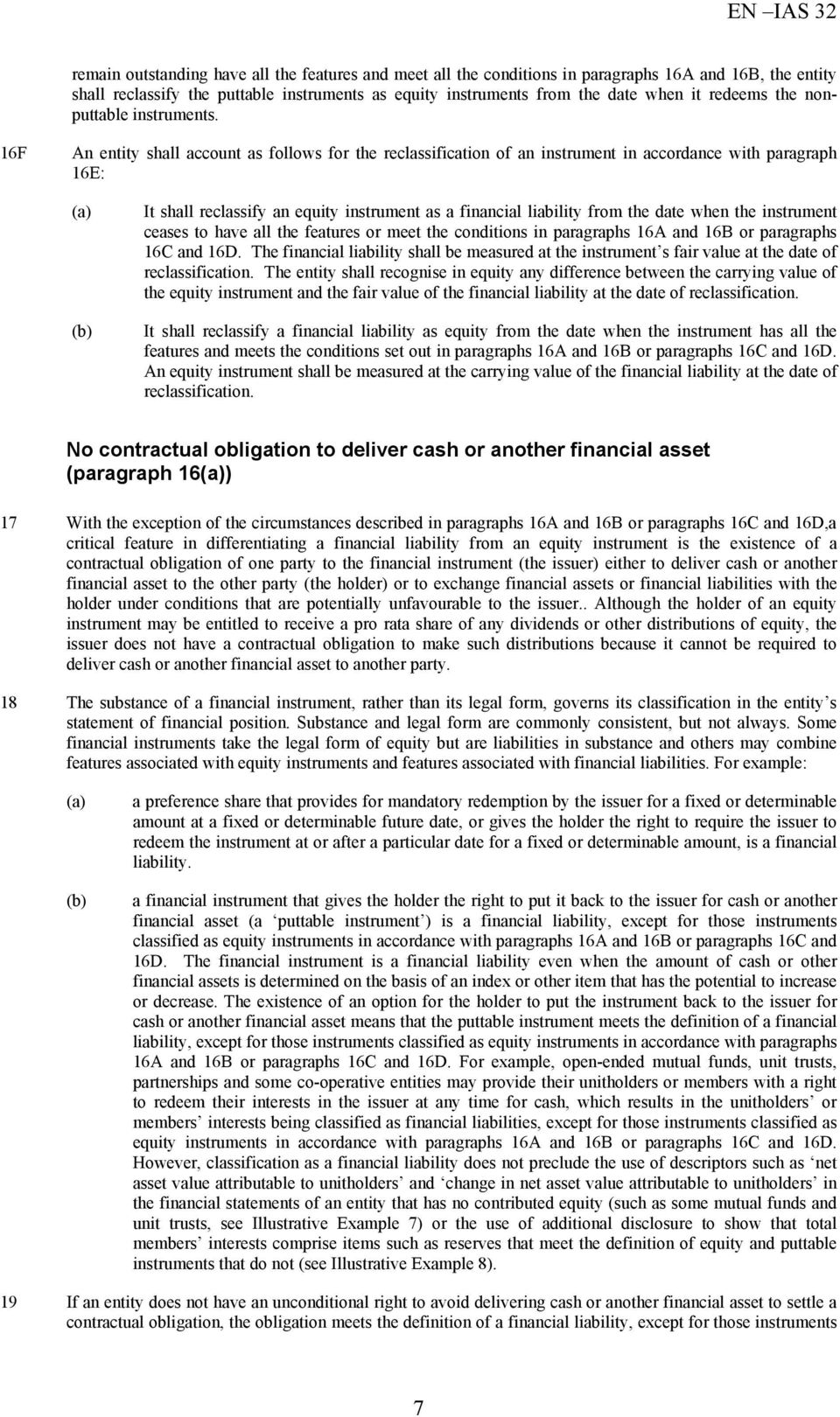 16F An entity shall account as follows for the reclassification of an instrument in accordance with paragraph 16E: It shall reclassify an equity instrument as a financial liability from the date when