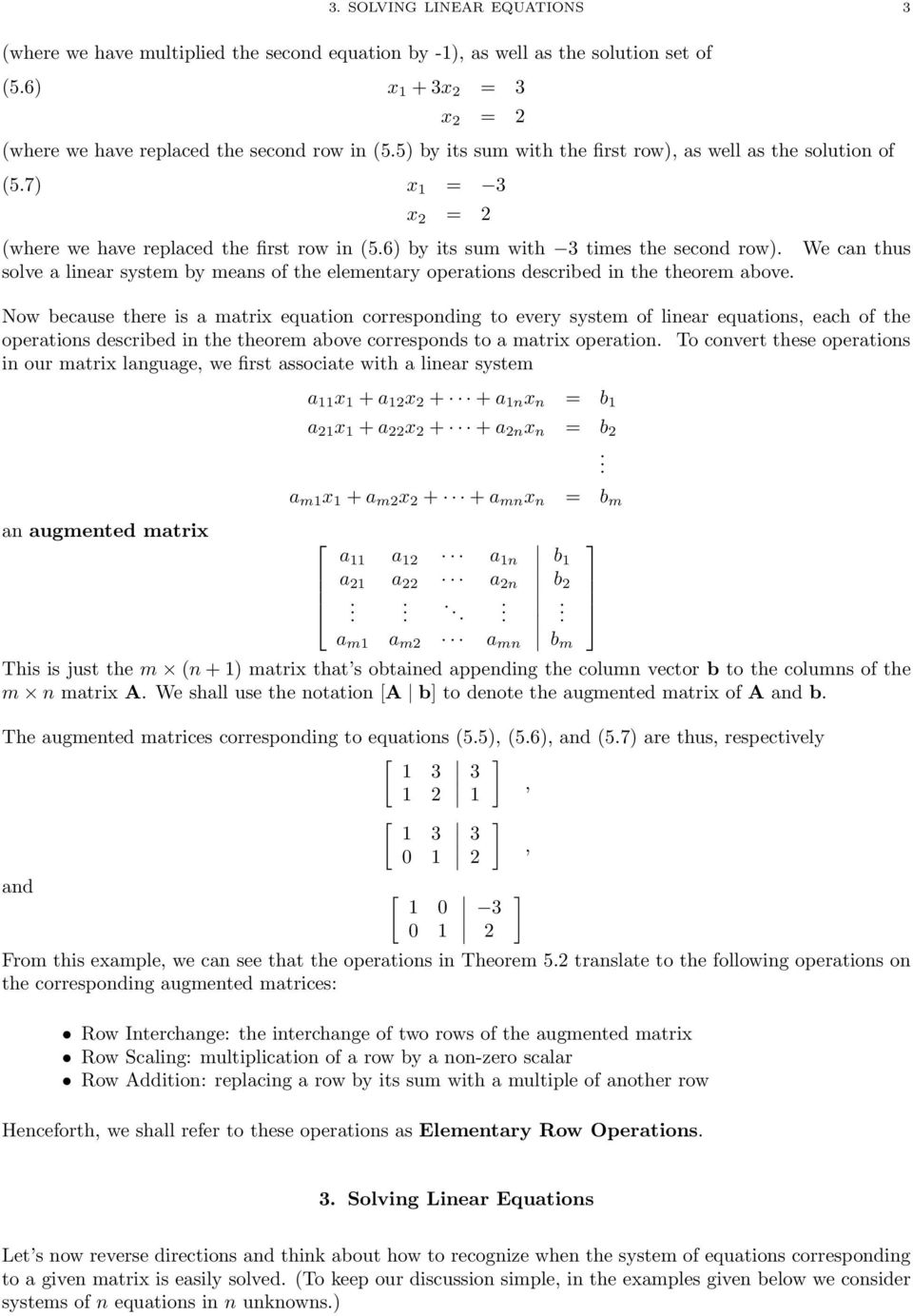 elementary operations described in the theorem above Now because there is a matrix equation corresponding to every system of linear equations, each of the operations described in the theorem above