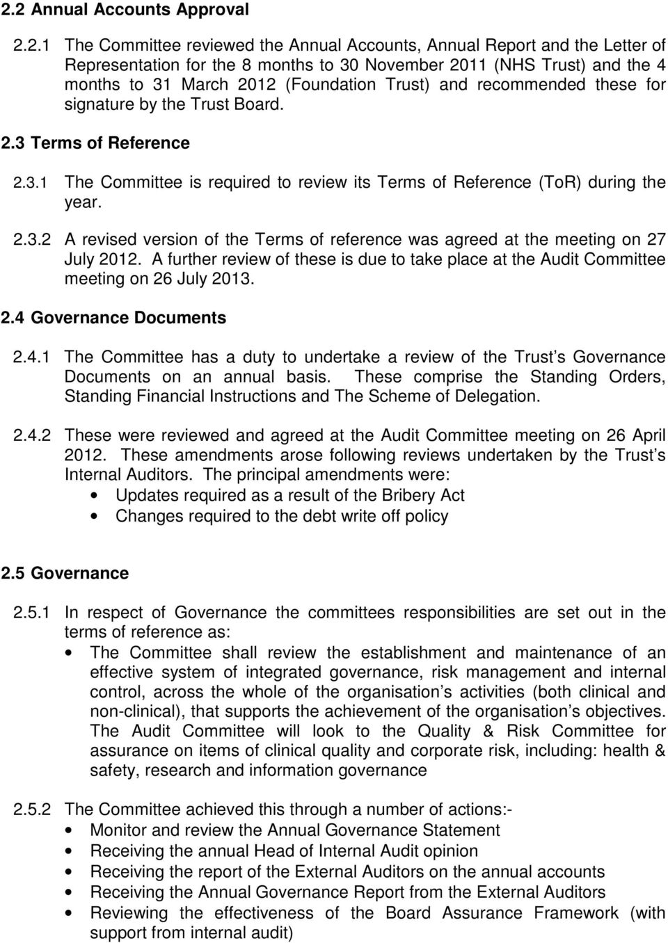 A further review of these is due to take place at the Audit Committee meeting on 26 July 2013. 2.4