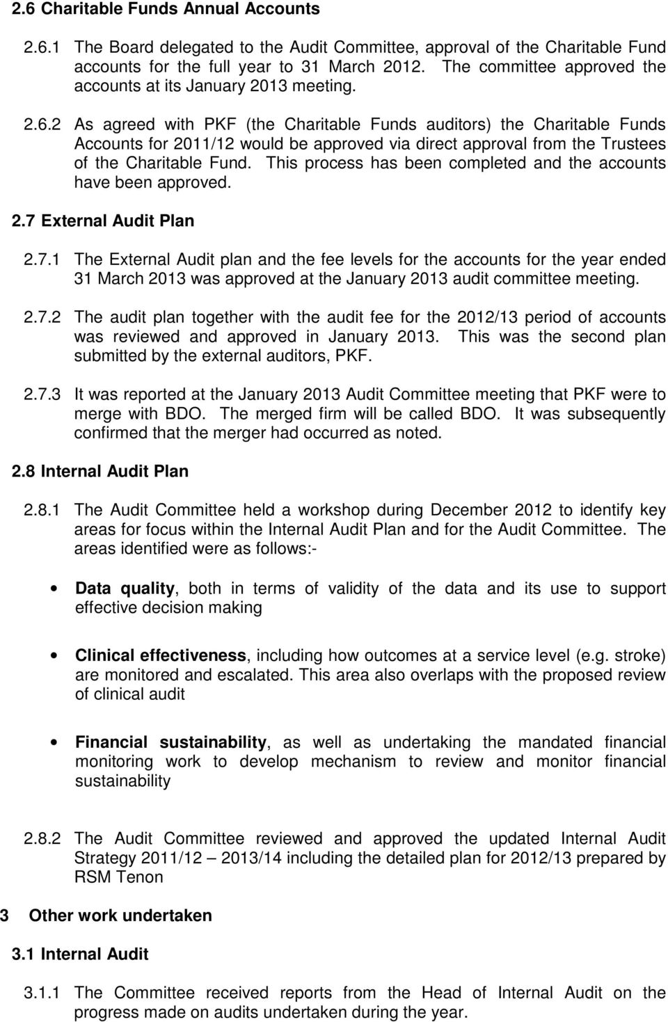 2 As agreed with PKF (the Charitable Funds auditors) the Charitable Funds Accounts for 2011/12 would be approved via direct approval from the Trustees of the Charitable Fund.