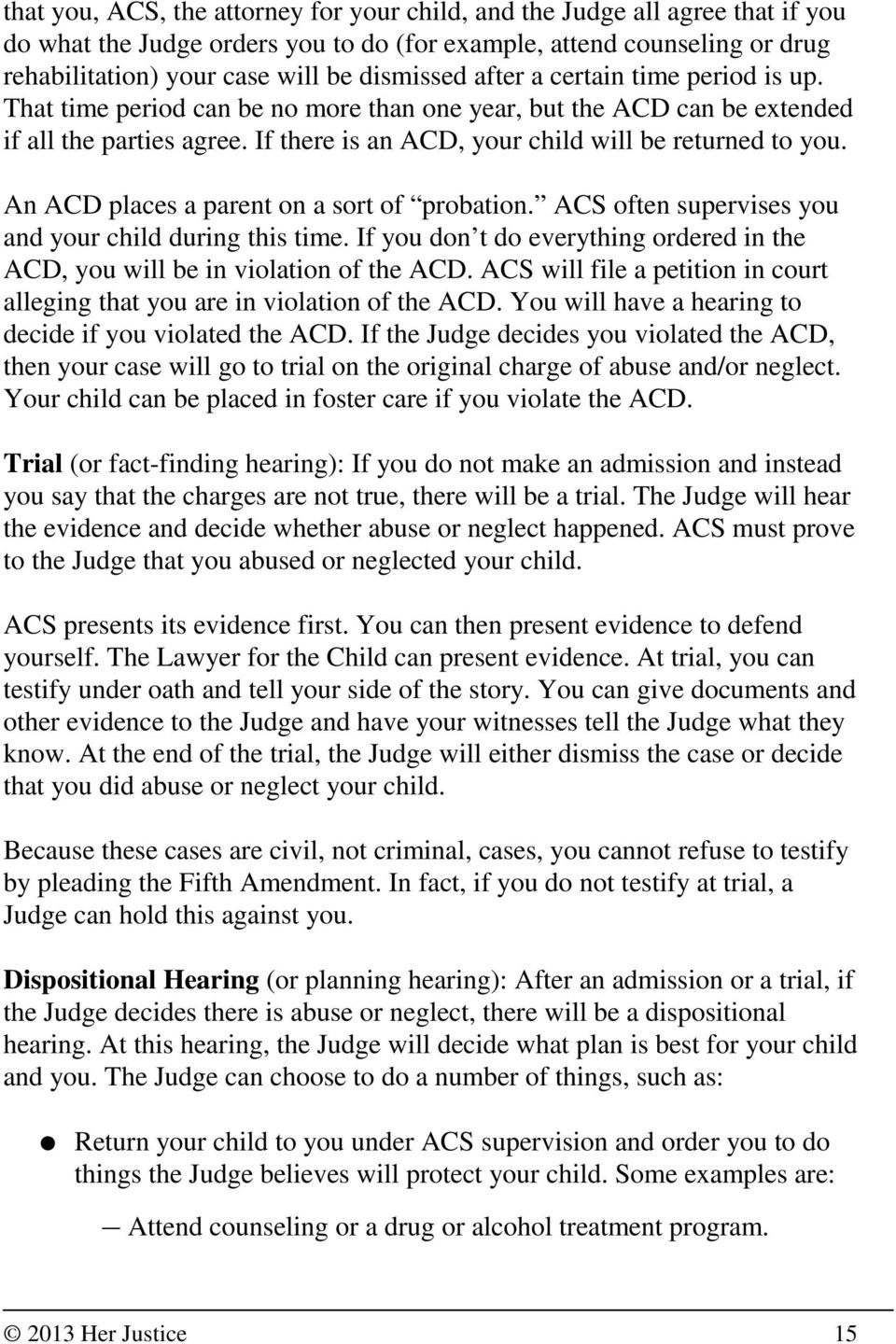 An ACD places a parent on a sort of probation. ACS often supervises you and your child during this time. If you don t do everything ordered in the ACD, you will be in violation of the ACD.