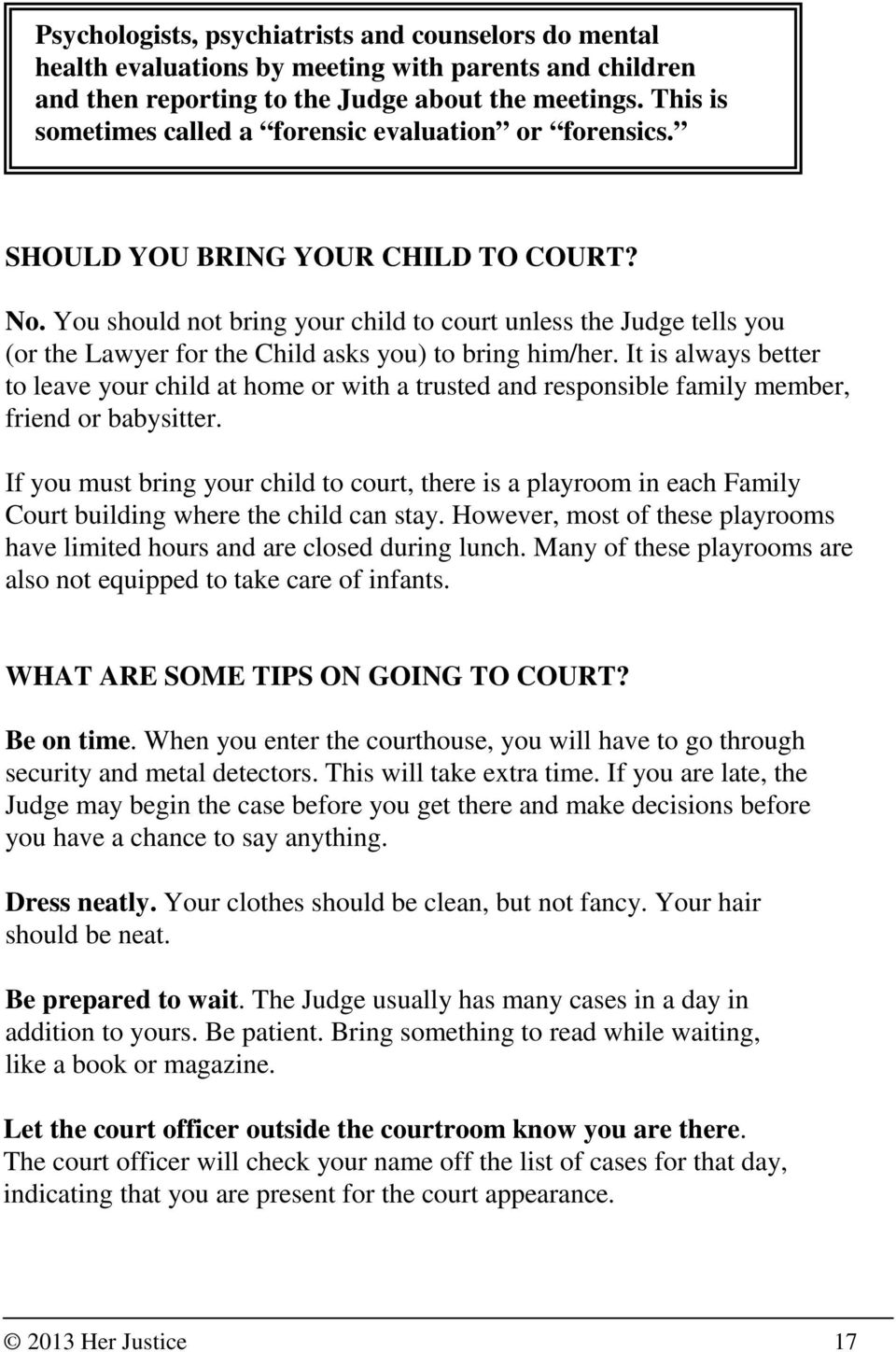 You should not bring your child to court unless the Judge tells you (or the Lawyer for the Child asks you) to bring him/her.