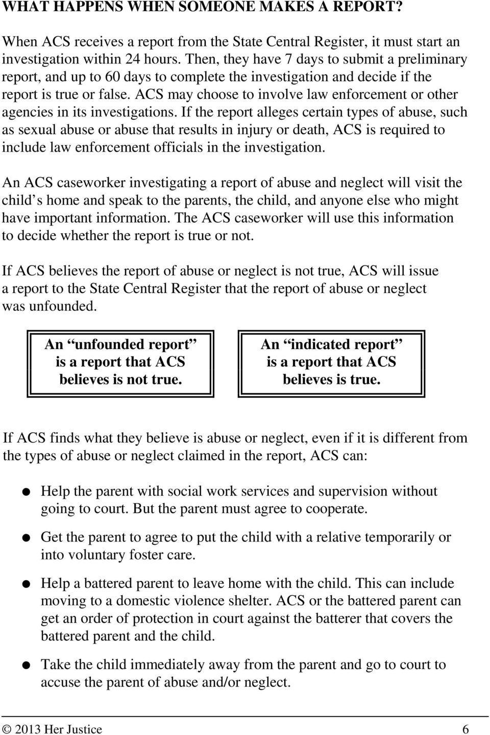 ACS may choose to involve law enforcement or other agencies in its investigations.