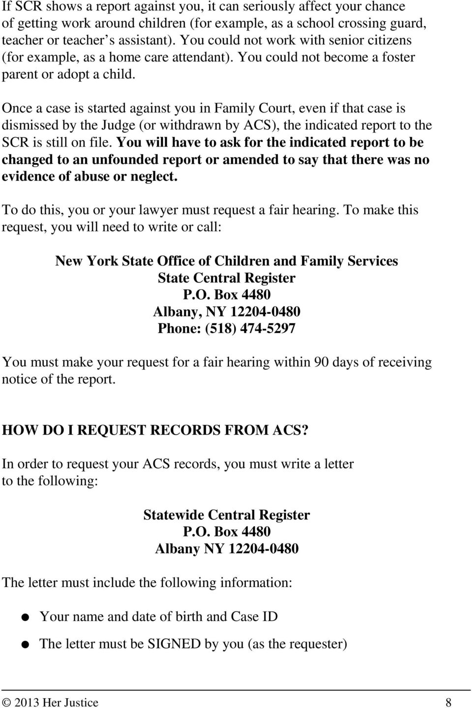 Once a case is started against you in Family Court, even if that case is dismissed by the Judge (or withdrawn by ACS), the indicated report to the SCR is still on file.