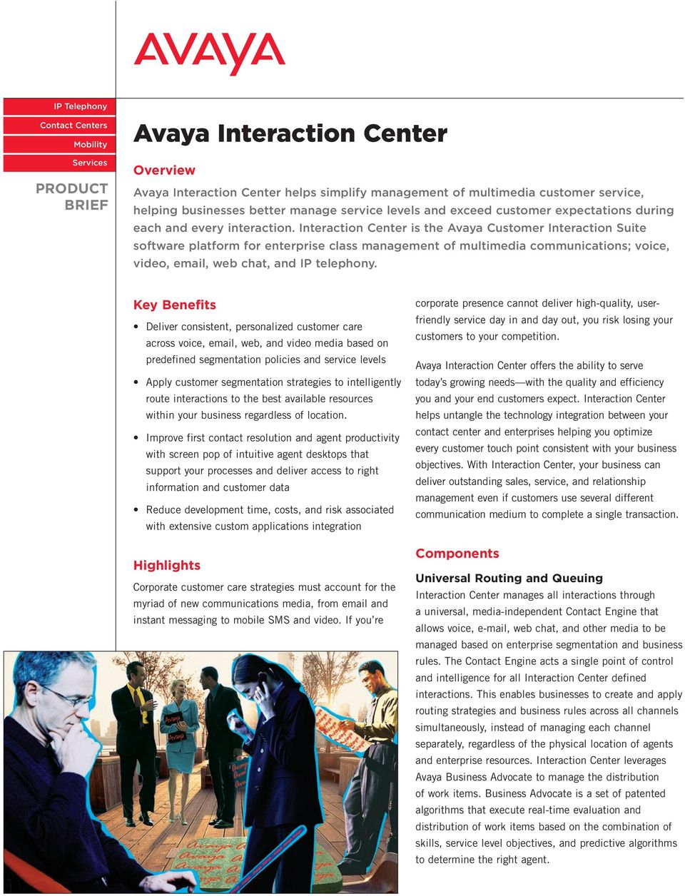 Interaction Center is the Avaya Customer Interaction Suite software platform for enterprise class management of multimedia communications; voice, video, email, web chat, and IP telephony.