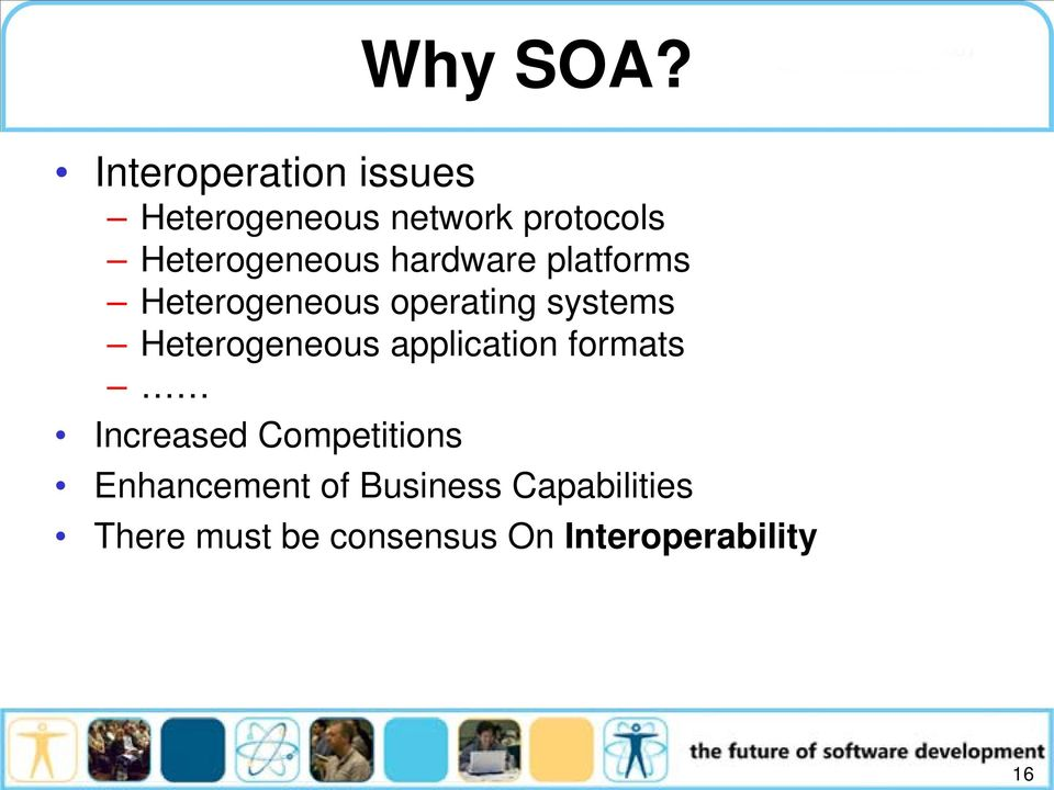 Heterogeneous hardware platforms Heterogeneous operating systems