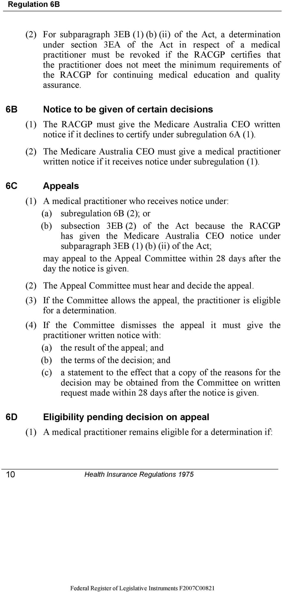 6B 6C 6D Notice to be given of certain decisions (1) The RACGP must give the Medicare Australia CEO written notice if it declines to certify under subregulation 6A (1).