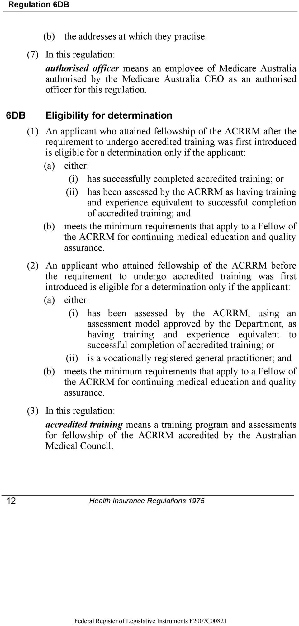 6DB Eligibility for determination (1) An applicant who attained fellowship of the ACRRM after the requirement to undergo accredited training was first introduced is eligible for a determination only