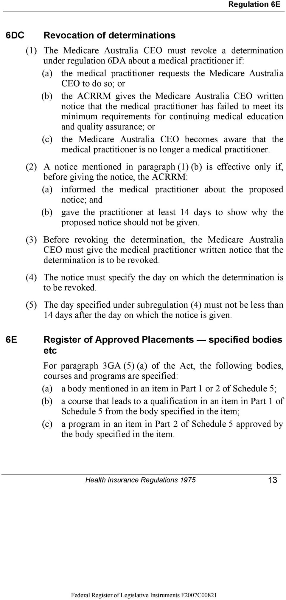 education and quality assurance; or (c) the Medicare Australia CEO becomes aware that the medical practitioner is no longer a medical practitioner.