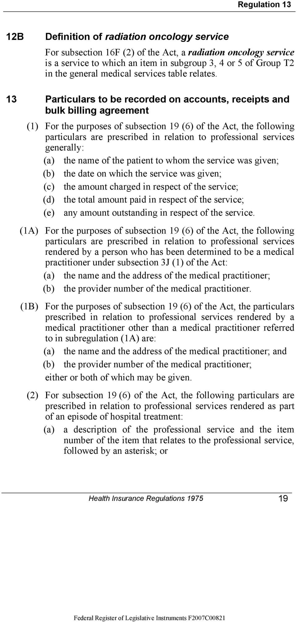 13 Particulars to be recorded on accounts, receipts and bulk billing agreement (1) For the purposes of subsection 19 (6) of the Act, the following particulars are prescribed in relation to