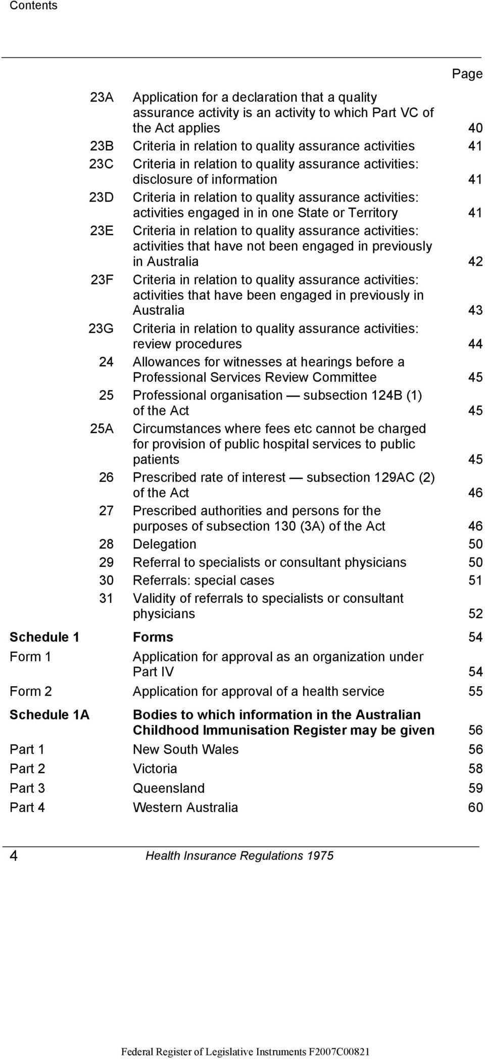 Criteria in relation to quality assurance activities: activities that have not been engaged in previously in Australia 42 23F Criteria in relation to quality assurance activities: activities that