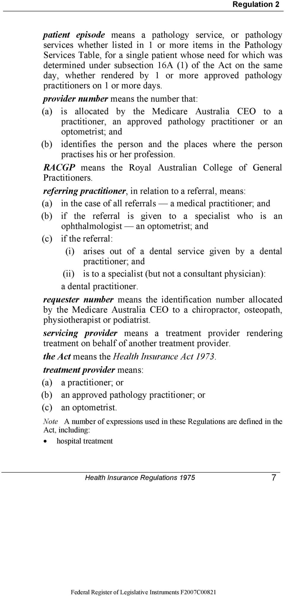 provider number means the number that: (a) is allocated by the Medicare Australia CEO to a practitioner, an approved pathology practitioner or an optometrist; and (b) identifies the person and the