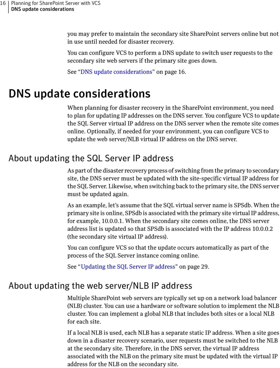 DNS update considerations When planning for disaster recovery in the SharePoint environment, you need to plan for updating IP addresses on the DNS server.