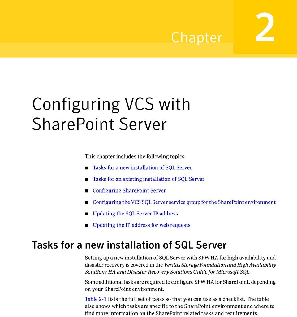 of SQL Server Setting up a new installation of SQL Server with SFW HA for high availability and disaster recovery is covered in the Veritas Storage Foundation and High Availability Solutions HA and