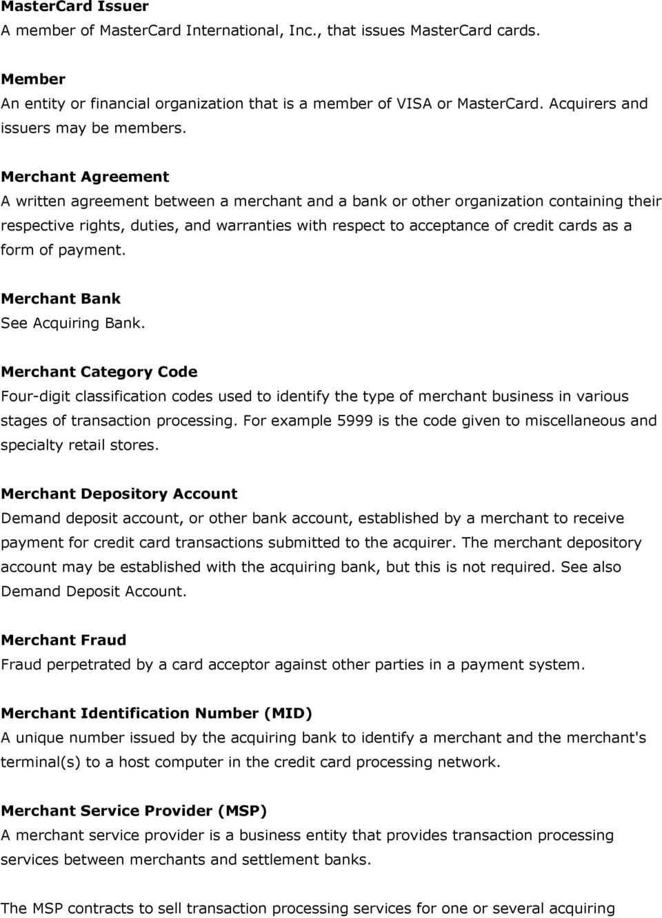 Merchant Agreement A written agreement between a merchant and a bank or other organization containing their respective rights, duties, and warranties with respect to acceptance of credit cards as a
