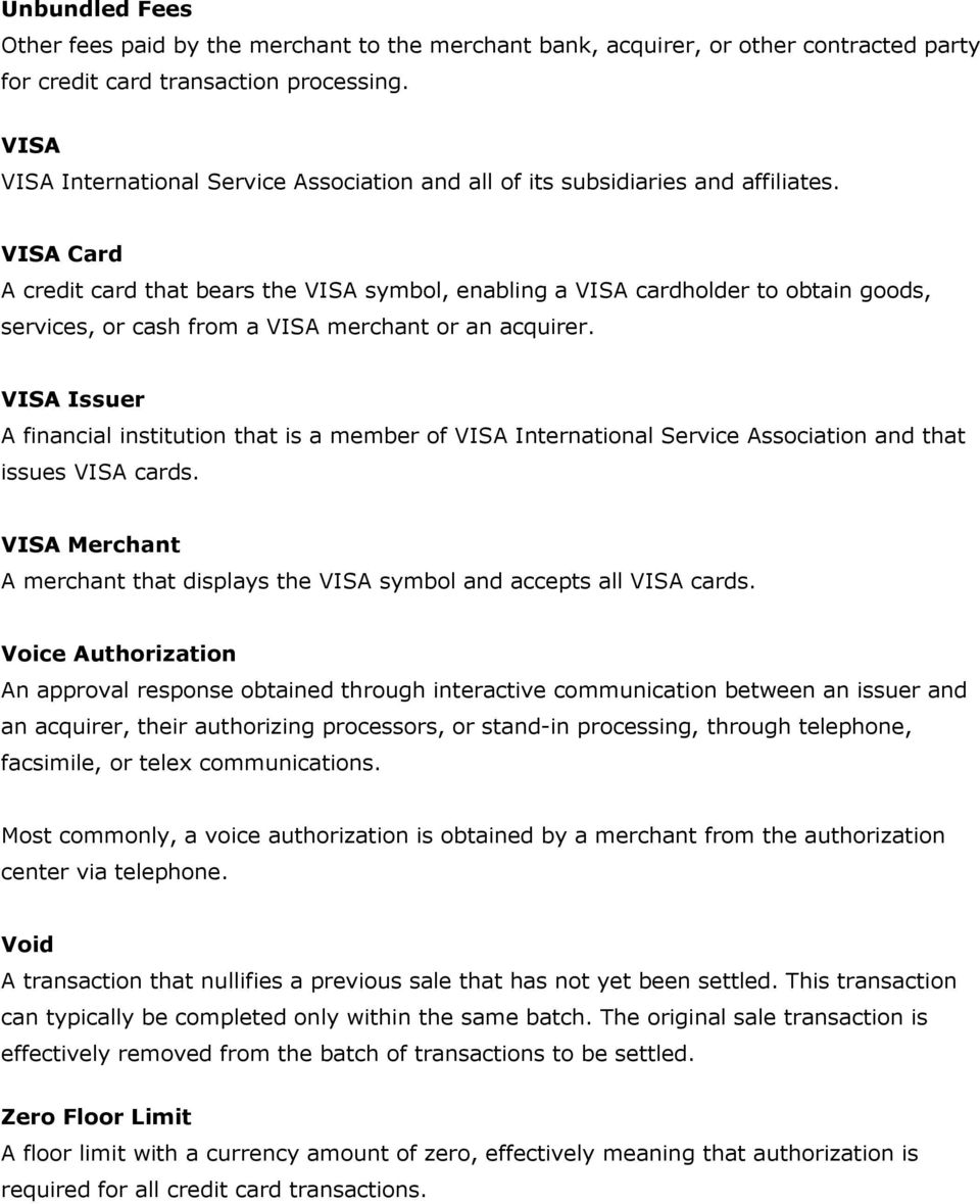 VISA Card A credit card that bears the VISA symbol, enabling a VISA cardholder to obtain goods, services, or cash from a VISA merchant or an acquirer.