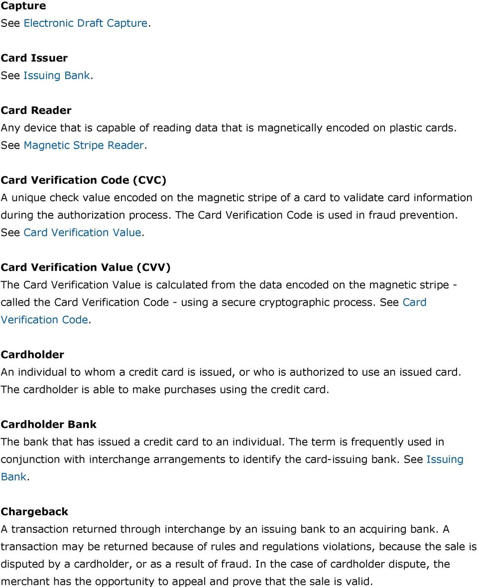 The Card Verification Code is used in fraud prevention. See Card Verification Value.
