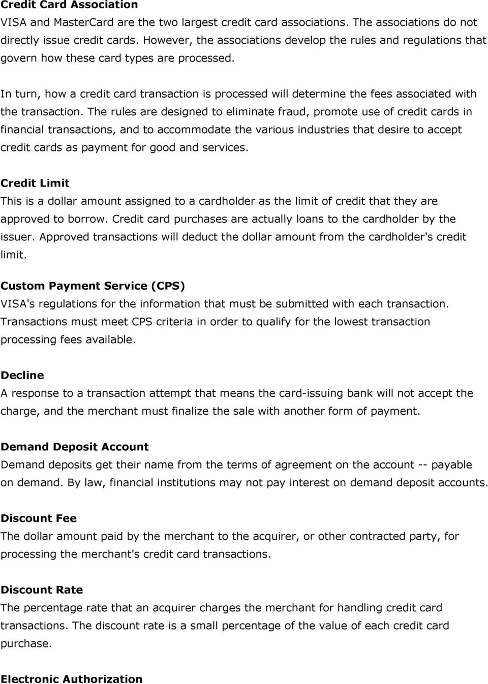 In turn, how a credit card transaction is processed will determine the fees associated with the transaction.