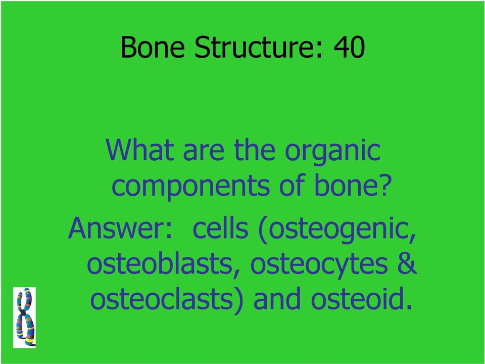Answer: cells (osteogenic,