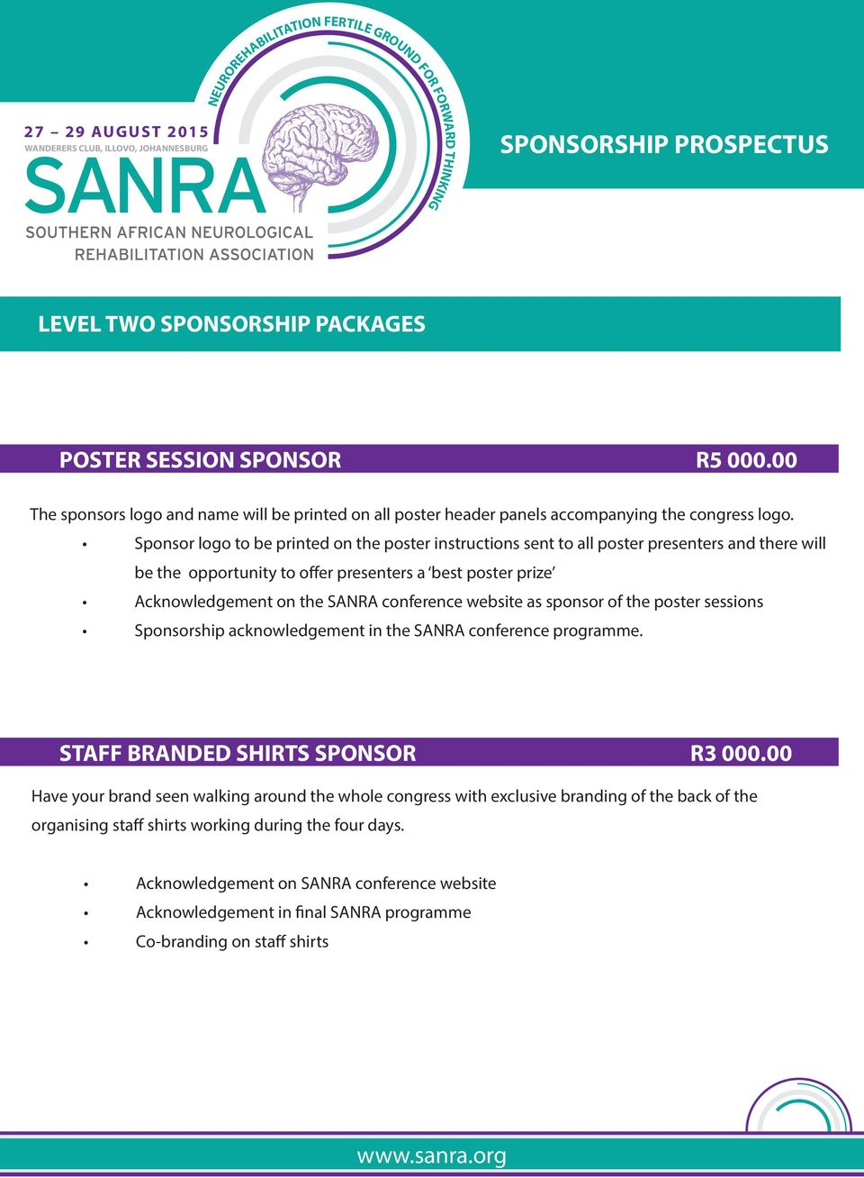 conference website as sponsor of the poster sessions Sponsorship acknowledgement in the SANRA conference programme. STAFF BRANDED SHIRTS SPONSOR R3 000.