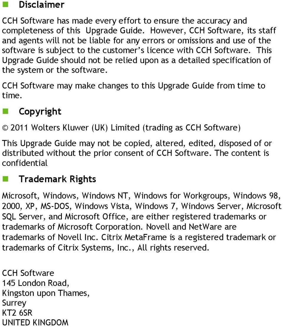 This Upgrade Guide should not be relied upon as a detailed specification of the system or the software. CCH Software may make changes to this Upgrade Guide from time to time.