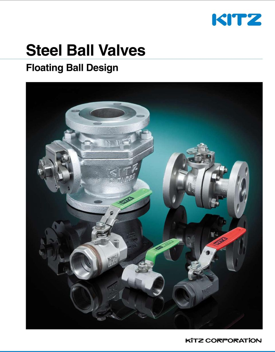 2 KITZ Steel Ball Valves Floating Ball Design The products introduced in  this catalog are all covered by ISO 91 and 92 certification awarded KITZ ...