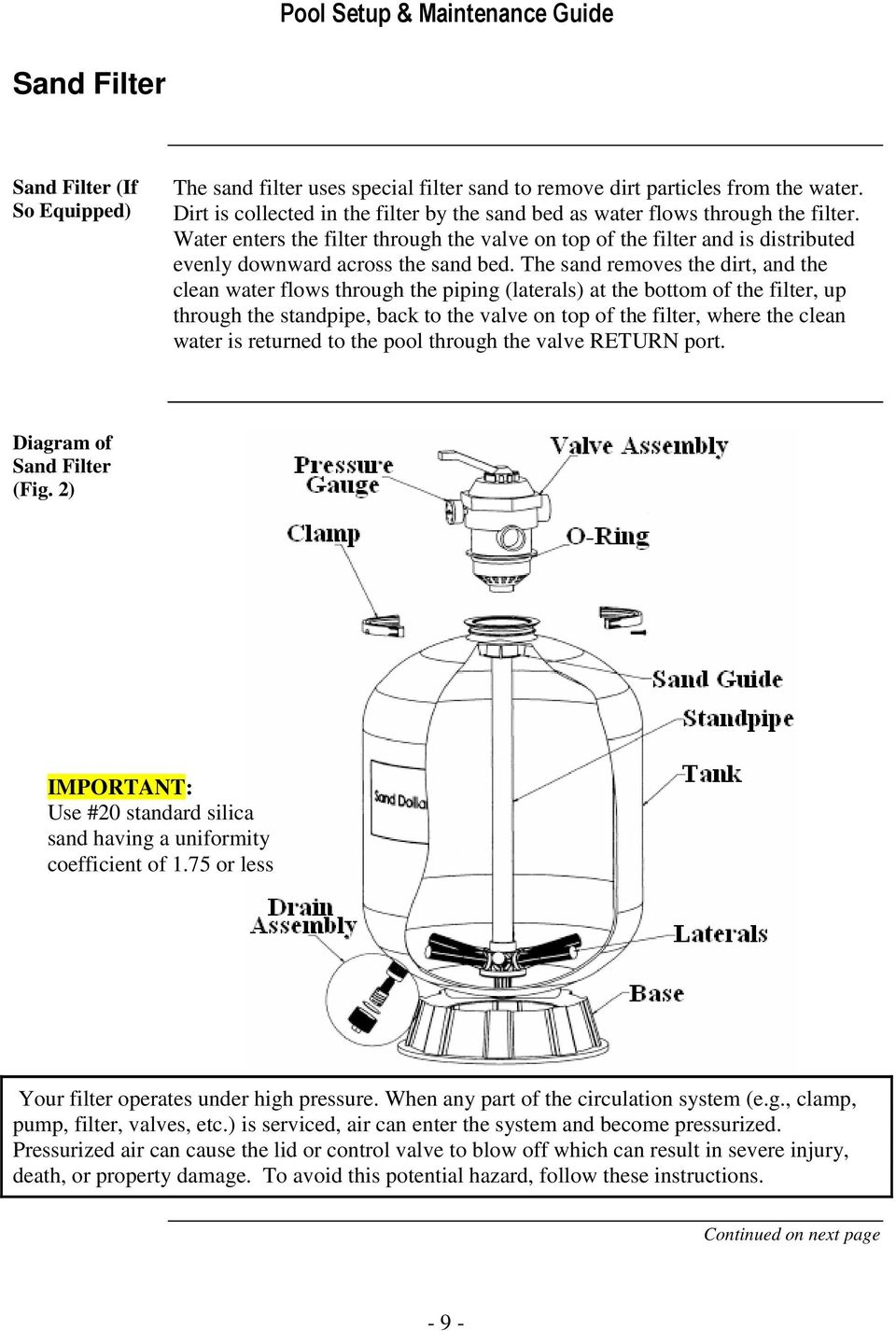 Water enters the filter through the valve on top of the filter and is  distributed evenly