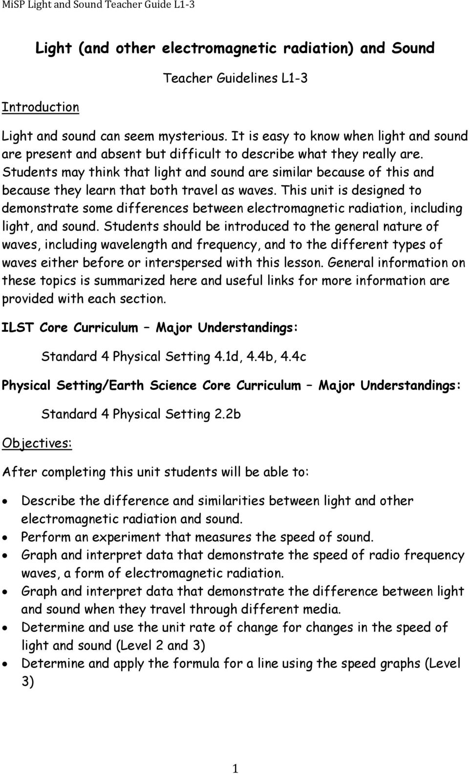 Students may think that light and sound are similar because of this and because they learn that both travel as waves.