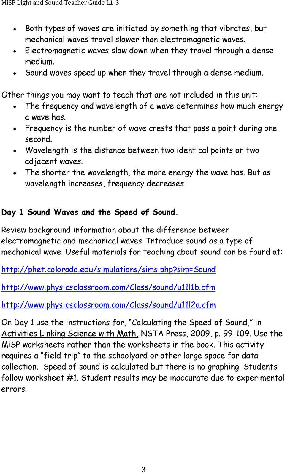 Other things you may want to teach that are not included in this unit: The frequency and wavelength of a wave determines how much energy a wave has.