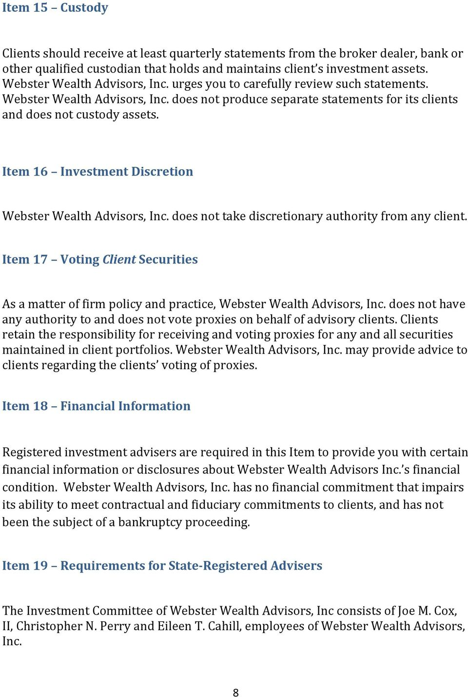 Item 16 Investment Discretion Webster Wealth Advisors, Inc. does not take discretionary authority from any client.