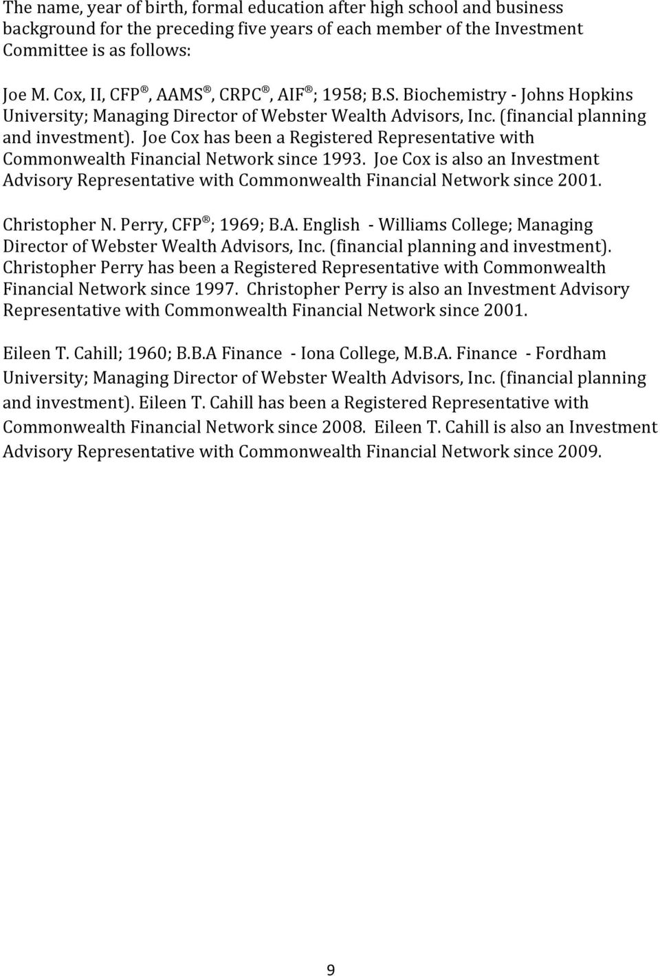 Joe Cox has been a Registered Representative with Commonwealth Financial Network since 1993. Joe Cox is also an Investment Advisory Representative with Commonwealth Financial Network since 2001.