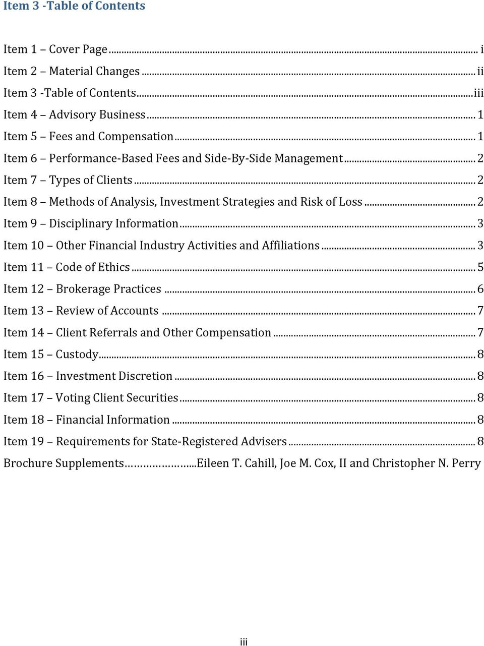 .. 3 Item 10 Other Financial Industry Activities and Affiliations... 3 Item 11 Code of Ethics... 5 Item 12 Brokerage Practices... 6 Item 13 Review of Accounts.