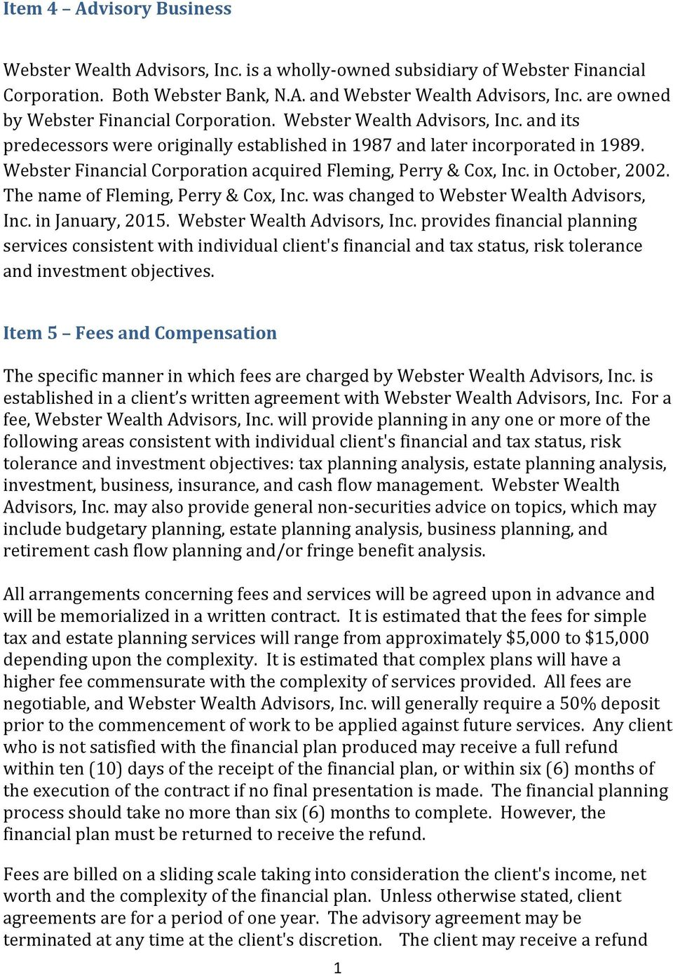 Webster Financial Corporation acquired Fleming, Perry & Cox, Inc. in October, 2002. The name of Fleming, Perry & Cox, Inc. was changed to Webster Wealth Advisors, Inc. in January, 2015.
