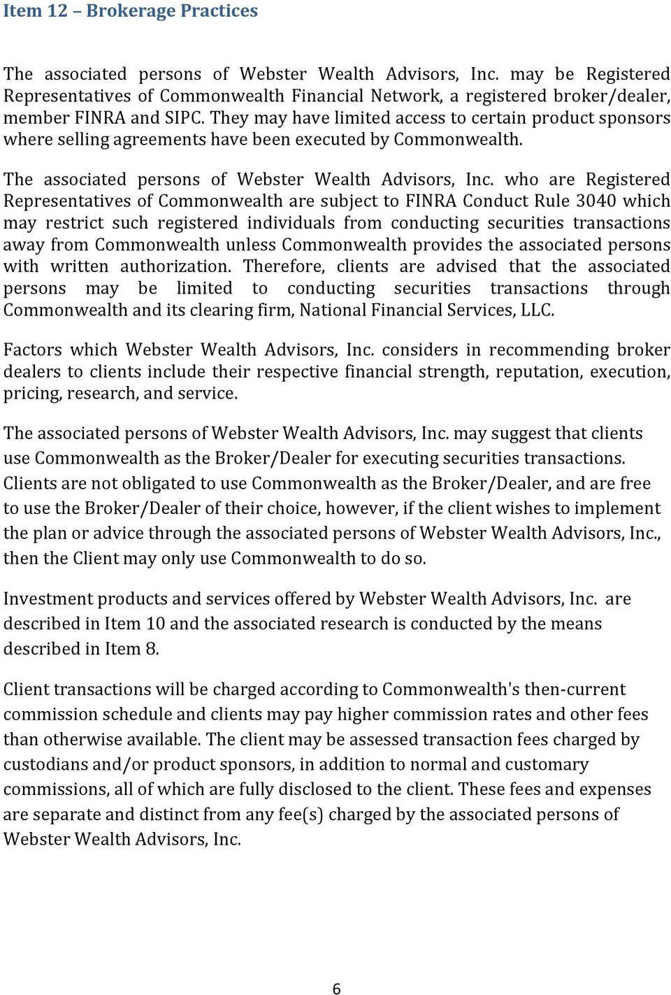 They may have limited access to certain product sponsors where selling agreements have been executed by Commonwealth. The associated persons of Webster Wealth Advisors, Inc.