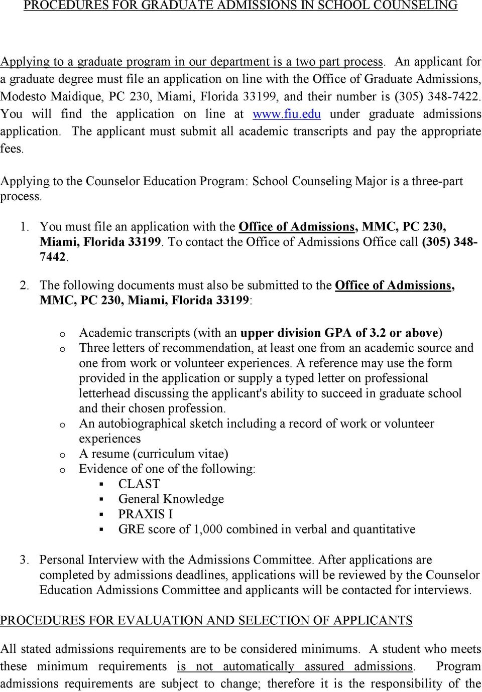 You will find the application on line at www.fiu.edu under graduate admissions application. The applicant must submit all academic transcripts and pay the appropriate fees.