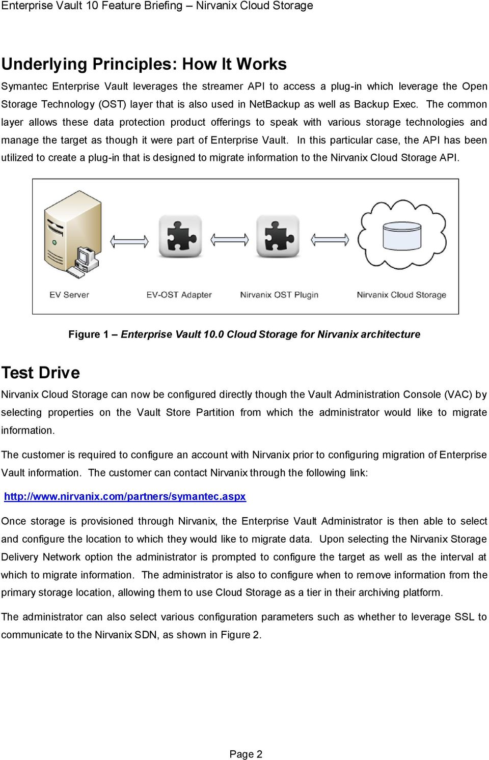 In this particular case, the API has been utilized to create a plug-in that is designed to migrate information to the Nirvanix Cloud Storage API. Figure 1 Enterprise Vault 10.