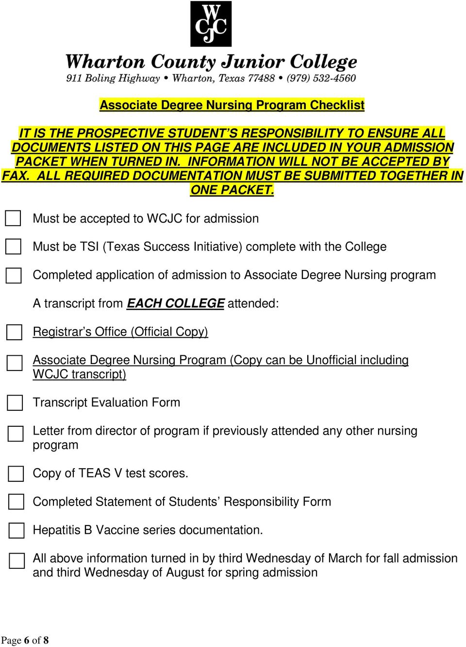 Must be accepted to WCJC for admission Must be TSI (Texas Success Initiative) complete with the College Completed application of admission to Associate Degree Nursing program A transcript from EACH