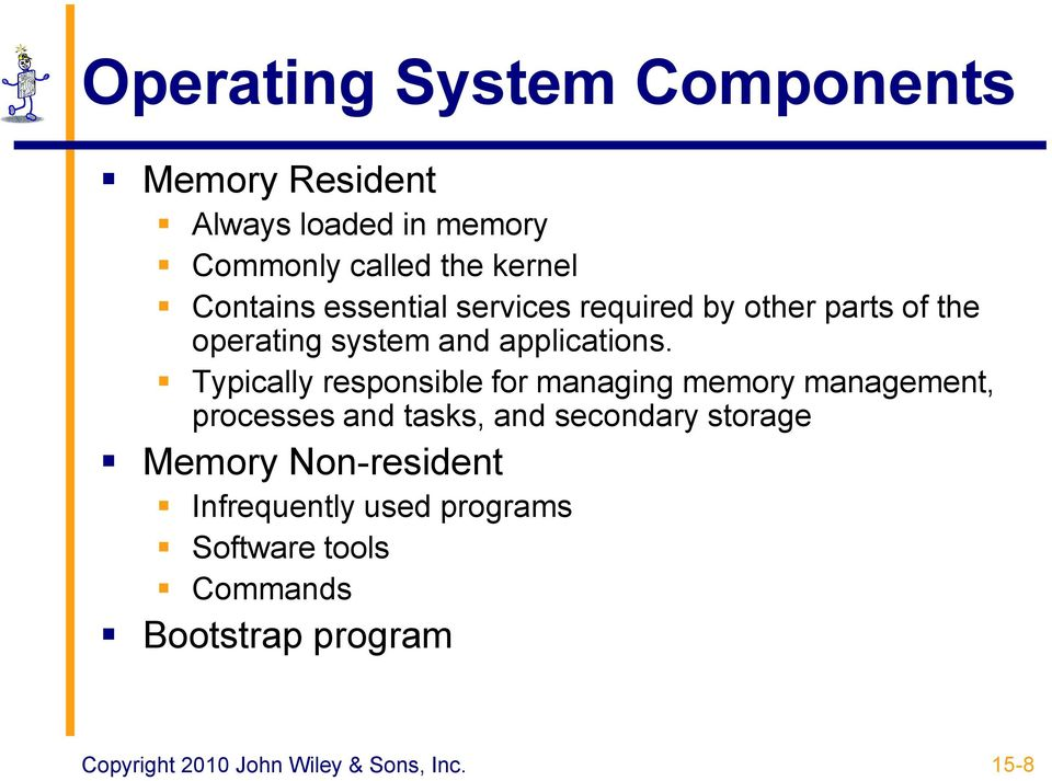 Typically responsible for managing memory management, processes and tasks, and secondary