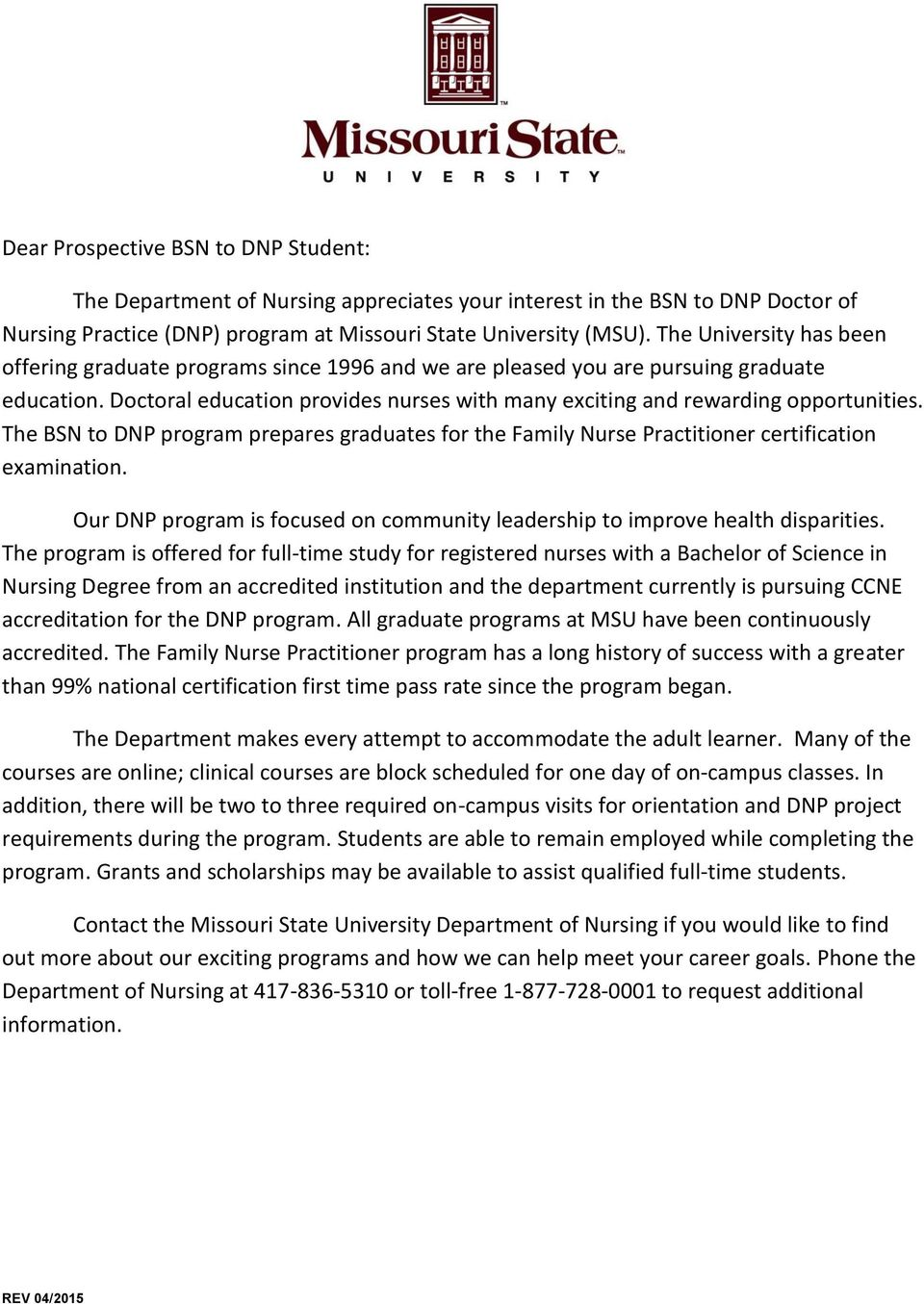The BSN to DNP program prepares graduates for the Family Nurse Practitioner certification examination. Our DNP program is focused on community leadership to improve health disparities.