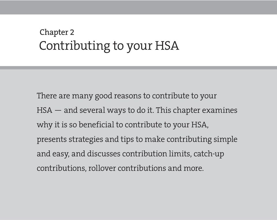 This chapter examines why it is so beneficia to contribute to your HSA, presents