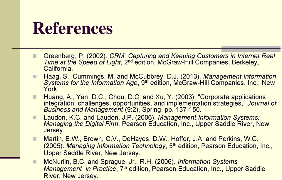 Corporate applications integration: challenges, opportunities, and implementation strategies, Journal of Business and Management (9:2), Spring, pp. 137-150. Laudon, K.C. and Laudon, J.P. (2006).