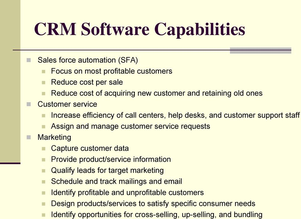 Marketing Capture customer data Provide product/service information Qualify leads for target marketing Schedule and track mailings and email Identify