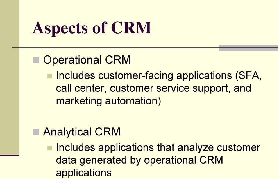 marketing automation) Analytical CRM Includes applications